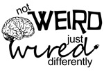 Not Weird, Just Wired Differently
