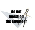 Do Not Question the Engineer