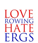 Love Rowing - Hate Ergs