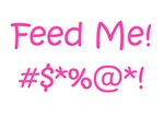 'Feed Me!' (pink letters)