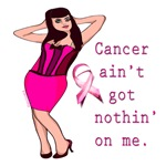 cancer ain't got nothin' on me