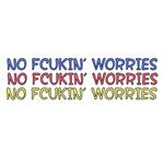 NO FCUKIN' WORRIES