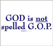 """""""GOD Is Not Spelled G.O.P."""""""