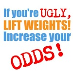 if you're ugly, lift weights
