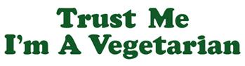 Trust Me I'm a Vegetarian t-shirts