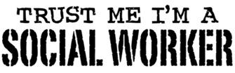 Trust Me I'm a Social Worker t-shirts
