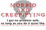 Morbid & Creepifyin' - quiet like