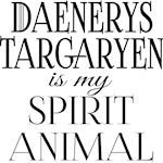Daenerys Targaryen is My Spirit Animal