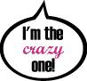 I'm the crazy one!