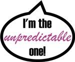 I'm the unpredictable one!