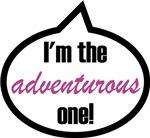 I'm the adventurous one!
