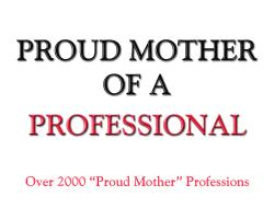 Proud Mother of a Professional