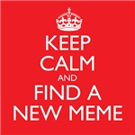 Keep Calm and Find a New Meme