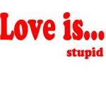 Love is.. Stupid