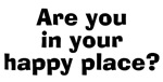 Are You In Your Happy Place?