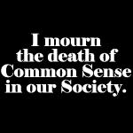 Common Sense Died.