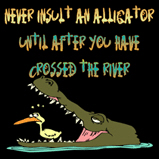 Never insult an alligator..