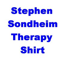 Sondheim Therapy Shirt