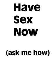 Have sex now (ask me how)