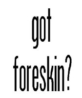got foreskin?