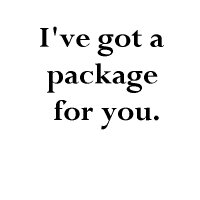 I've Got A Package For You