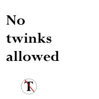 No twinks allowed