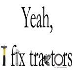 Yeah, I fix tractors