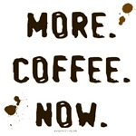 More. Coffee. Now.