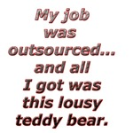 I was outsourced. All all I got was this lousy ted