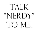 Talk Nerdy.
