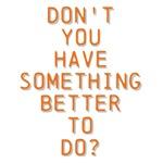 Something Better To Do
