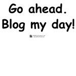 Blog my day!