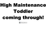 High Maintenance Toddler