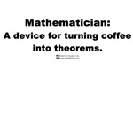 Coffee into Theorems