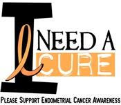 I Need A Cure ENDOMETRIAL CANCER