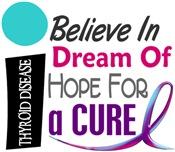 BELIEVE DREAM HOPE Thyroid Disease Shirts & Appare