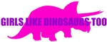 Girls Like Dinosaurs Too - Triceratops