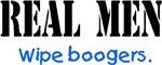 Real Men - Wipe Boogers