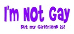 I'm Not Gay But My Girlfriend Is! T-Shirts & Gifts
