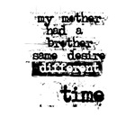 Mother had a Brother, Same Desire, Different Time