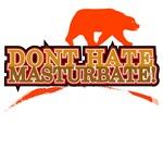 Dont Hate.. Masturbate