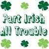Part Irish, All trouble
