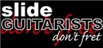Slide Guitarists Don't Fret