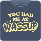 You Had Me At Wassup
