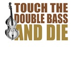 Touch the Double Bass and Die