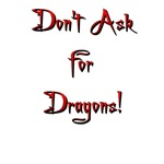 Don't Ask for Dragons