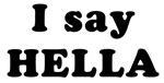 I Say HELLA