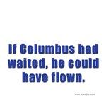 If Columbus has waited...