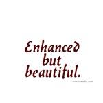 Enhanced but Beautiful