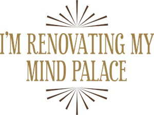 I'm Renovating My Mind Palace